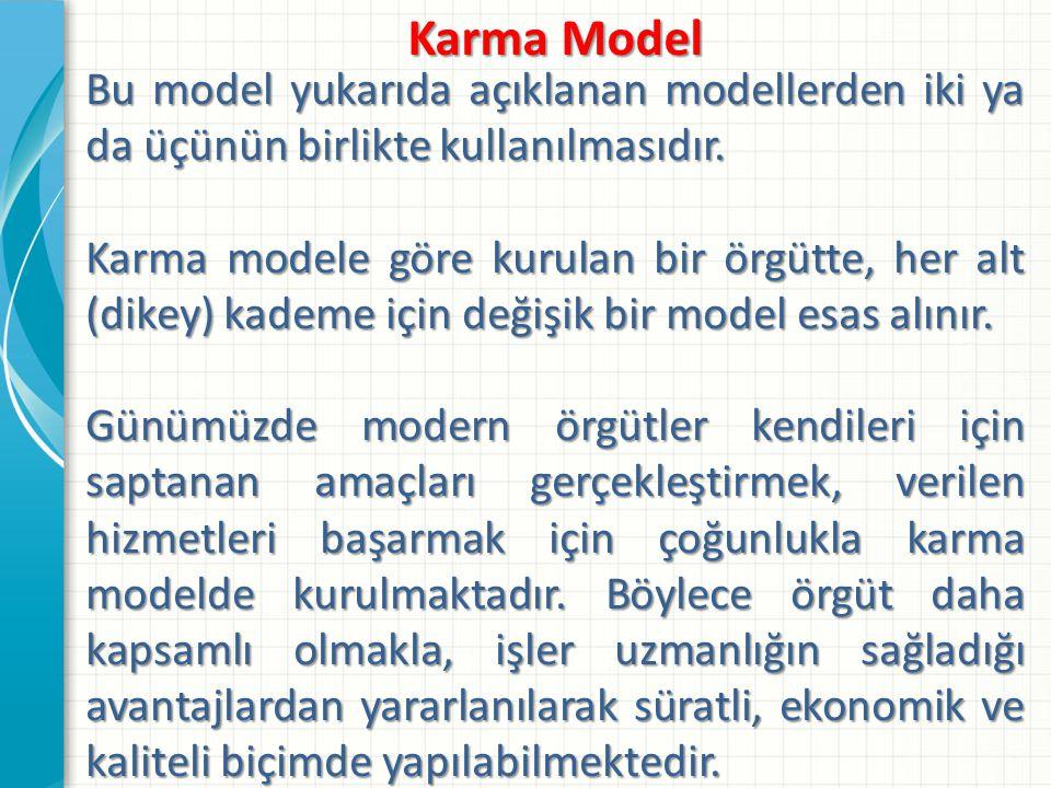 Karma Model Bu model yukarıda açıklanan modellerden iki ya da üçünün birlikte kullanılmasıdır.