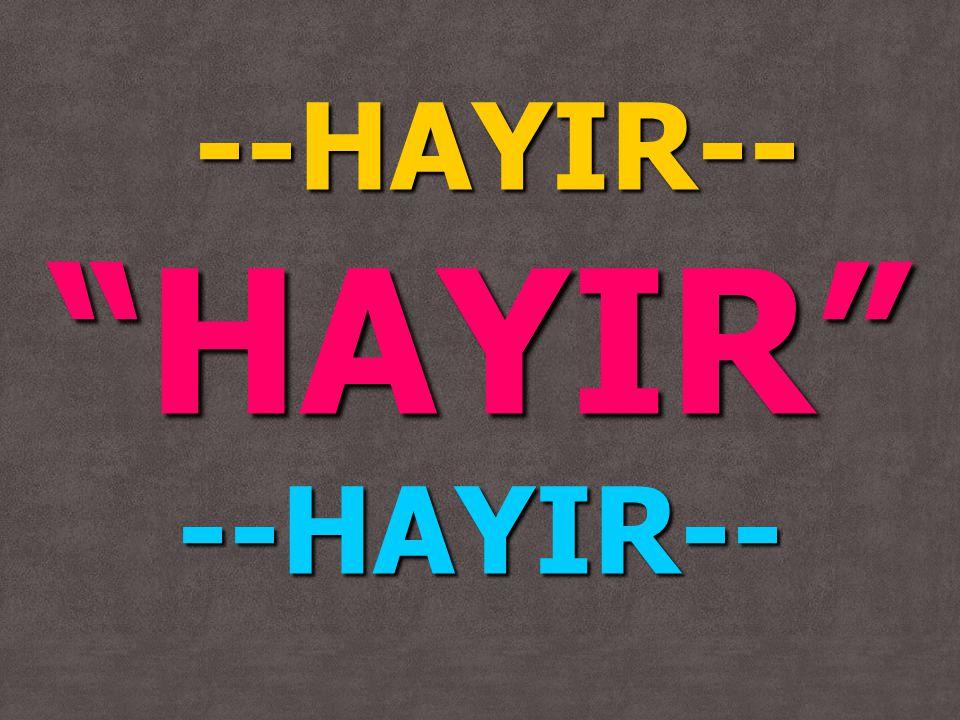 --HAYIR-- HAYIR