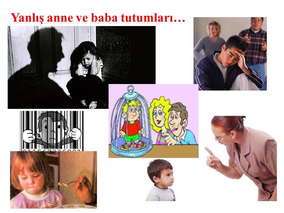 Yanlış anne ve baba tutumları…