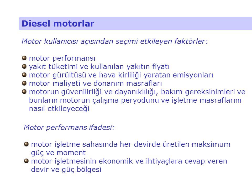 Diesel motorlar Motor kullanıcısı açısından seçimi etkileyen faktörler: motor performansı. yakıt tüketimi ve kullanılan yakıtın fiyatı.