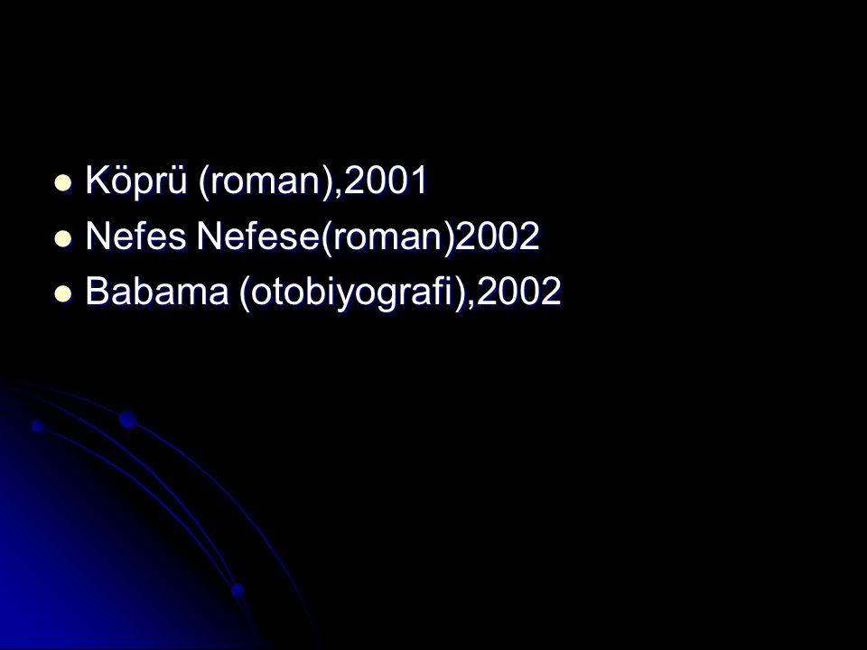 Köprü (roman),2001 Nefes Nefese(roman)2002 Babama (otobiyografi),2002