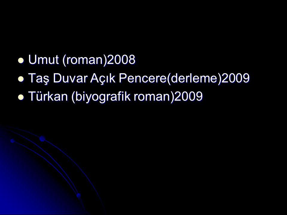Umut (roman)2008 Taş Duvar Açık Pencere(derleme)2009 Türkan (biyografik roman)2009