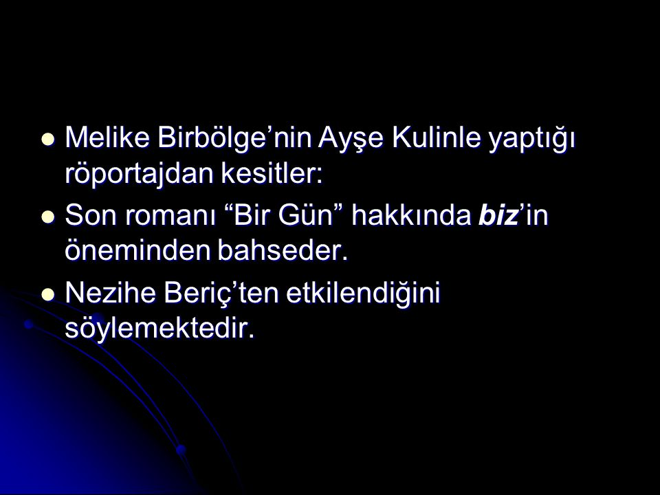 Melike Birbölge'nin Ayşe Kulinle yaptığı röportajdan kesitler:
