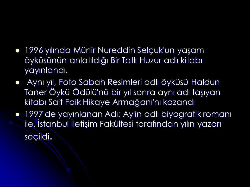 1996 yılında Münir Nureddin Selçuk un yaşam öyküsünün anlatıldığı Bir Tatlı Huzur adlı kitabı yayınlandı.