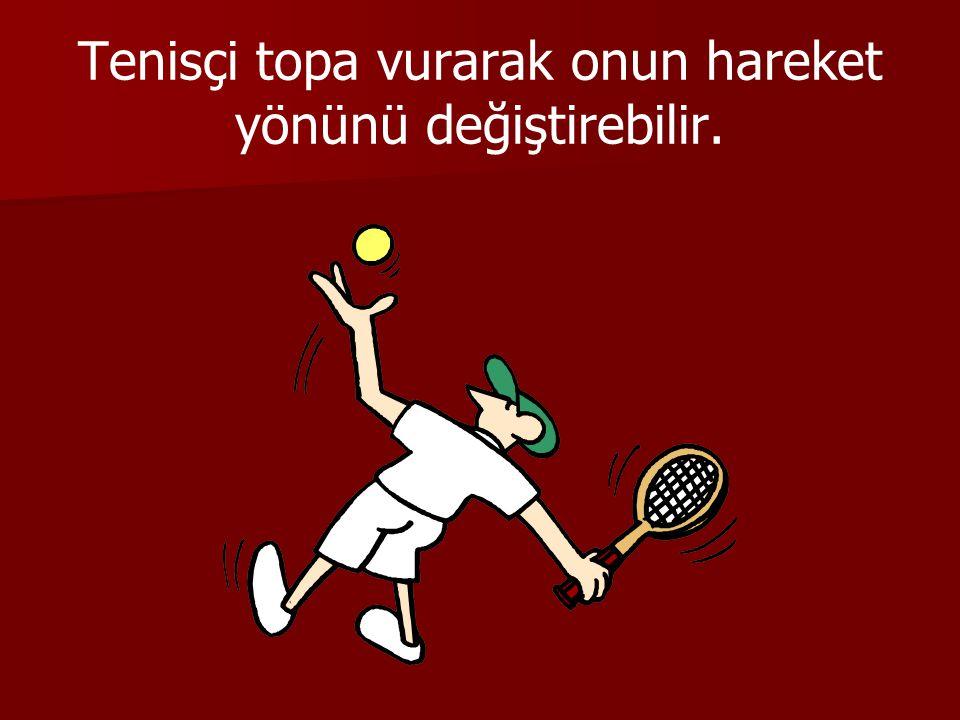 Tenisçi topa vurarak onun hareket yönünü değiştirebilir.
