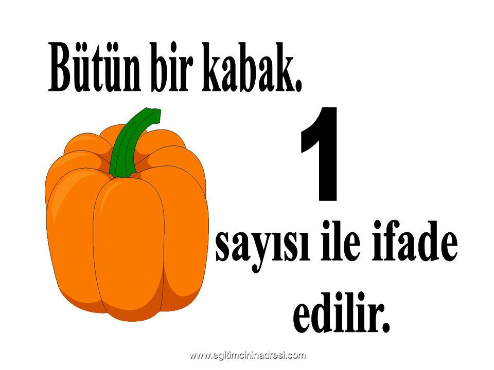 Bütün bir kabak. 1 sayısı ile ifade edilir. www.egitimcininadresi.com