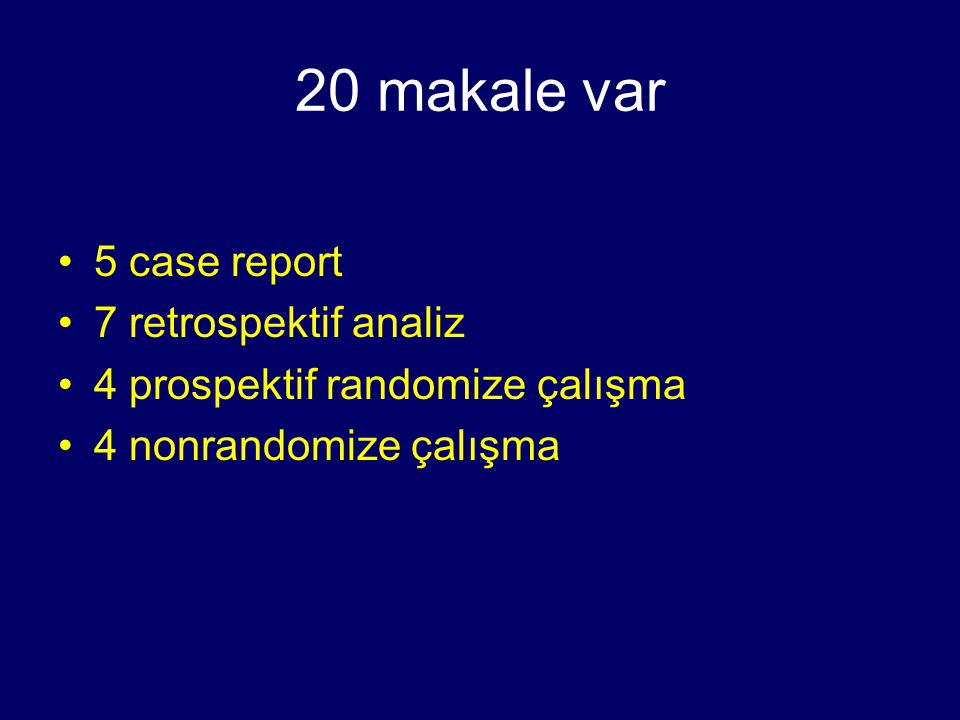 20 makale var 5 case report 7 retrospektif analiz