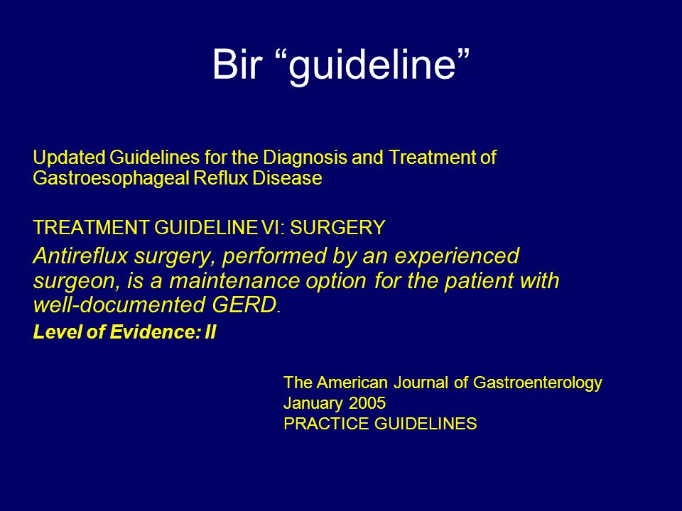 Bir guideline Updated Guidelines for the Diagnosis and Treatment of Gastroesophageal Reflux Disease.