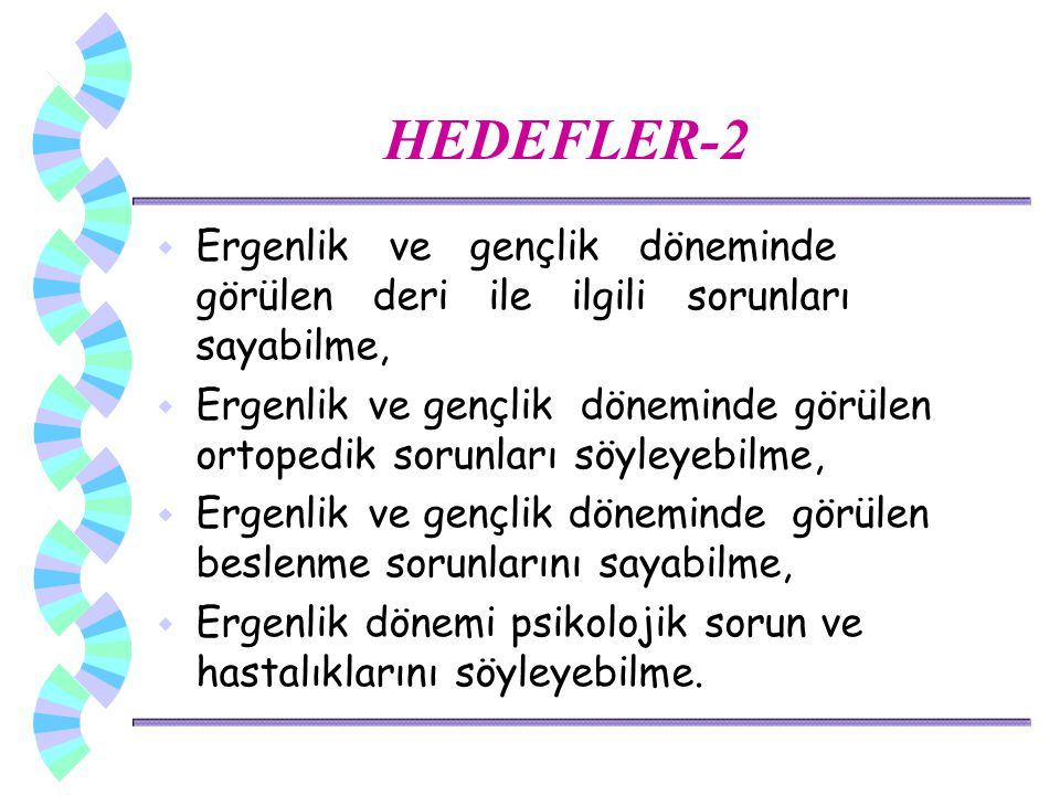 HEDEFLER-2 Ergenlik ve gençlik döneminde görülen deri ile ilgili sorunları sayabilme,
