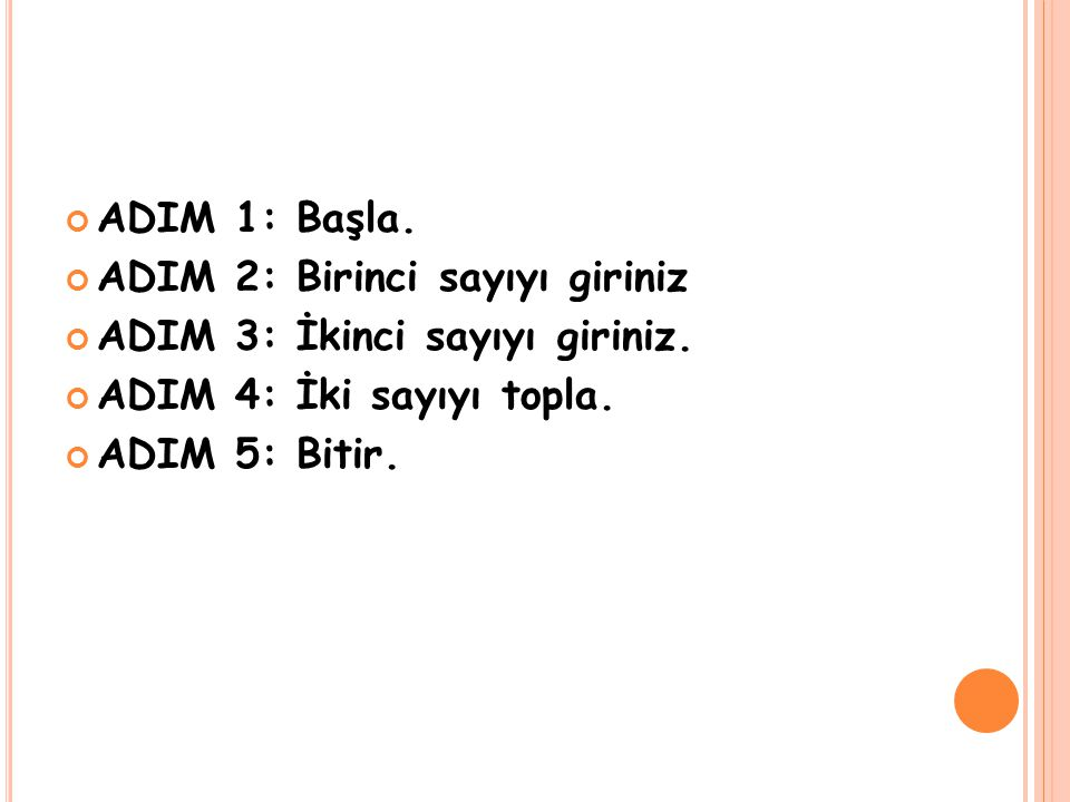 ADIM 1: Başla. ADIM 2: Birinci sayıyı giriniz. ADIM 3: İkinci sayıyı giriniz. ADIM 4: İki sayıyı topla.