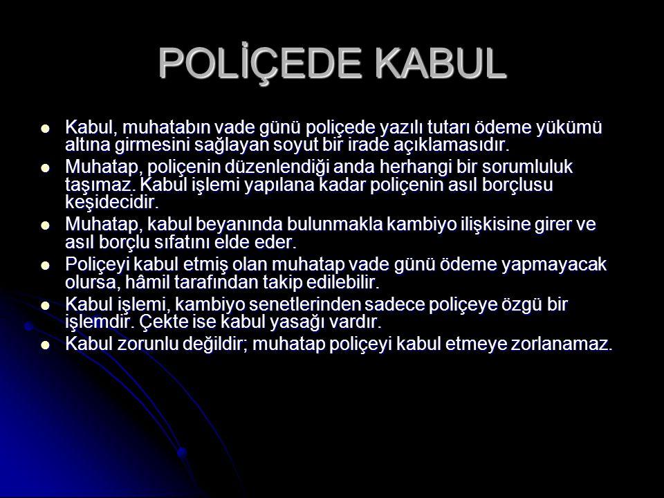 POLİÇEDE KABUL Kabul, muhatabın vade günü poliçede yazılı tutarı ödeme yükümü altına girmesini sağlayan soyut bir irade açıklamasıdır.