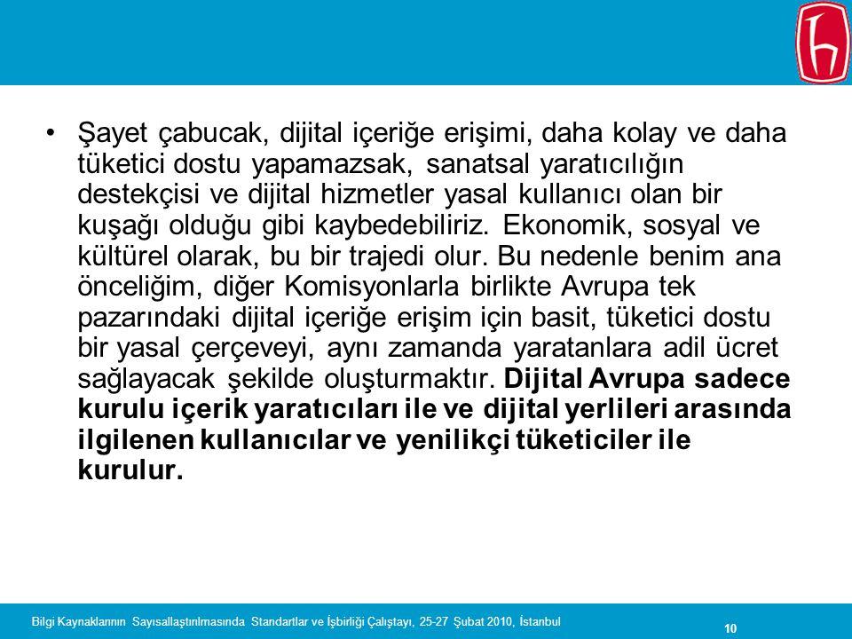 Şayet çabucak, dijital içeriğe erişimi, daha kolay ve daha tüketici dostu yapamazsak, sanatsal yaratıcılığın destekçisi ve dijital hizmetler yasal kullanıcı olan bir kuşağı olduğu gibi kaybedebiliriz. Ekonomik, sosyal ve kültürel olarak, bu bir trajedi olur. Bu nedenle benim ana önceliğim, diğer Komisyonlarla birlikte Avrupa tek pazarındaki dijital içeriğe erişim için basit, tüketici dostu bir yasal çerçeveyi, aynı zamanda yaratanlara adil ücret sağlayacak şekilde oluşturmaktır. Dijital Avrupa sadece kurulu içerik yaratıcıları ile ve dijital yerlileri arasında ilgilenen kullanıcılar ve yenilikçi tüketiciler ile kurulur.