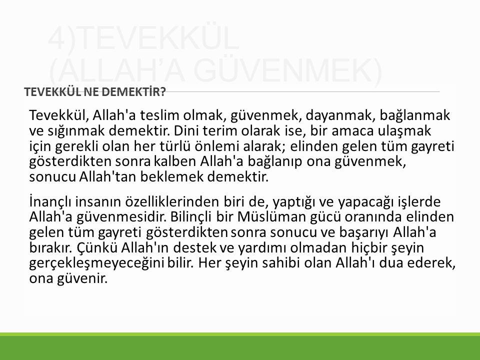 4)TEVEKKÜL (ALLAH'A GÜVENMEK)