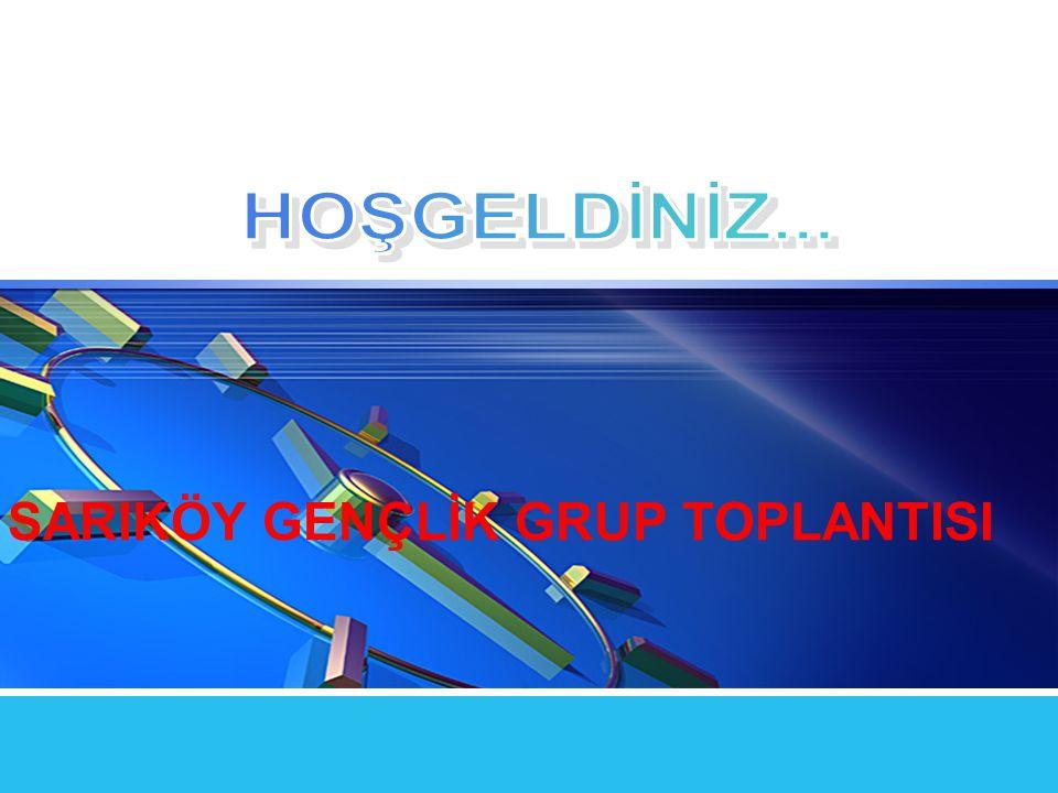 HOŞGELDİNİZ... SARIKÖY GENÇLİK GRUP TOPLANTISI