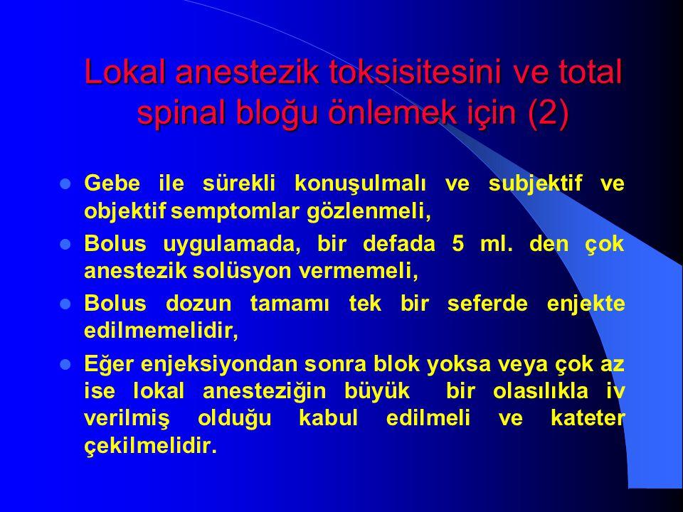 Lokal anestezik toksisitesini ve total spinal bloğu önlemek için (2)