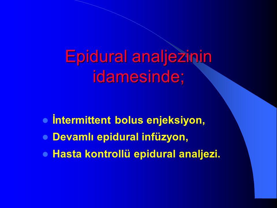 Epidural analjezinin idamesinde;