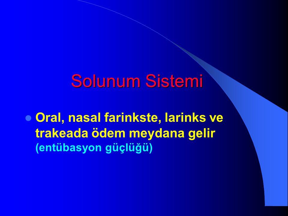 Solunum Sistemi Oral, nasal farinkste, larinks ve trakeada ödem meydana gelir (entübasyon güçlüğü)