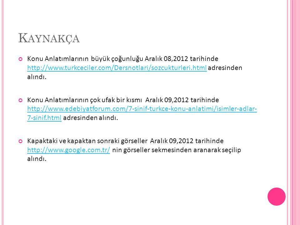 Kaynakça Konu Anlatımlarının büyük çoğunluğu Aralık 08,2012 tarihinde http://www.turkceciler.com/Dersnotlari/sozcukturleri.html adresinden alındı.