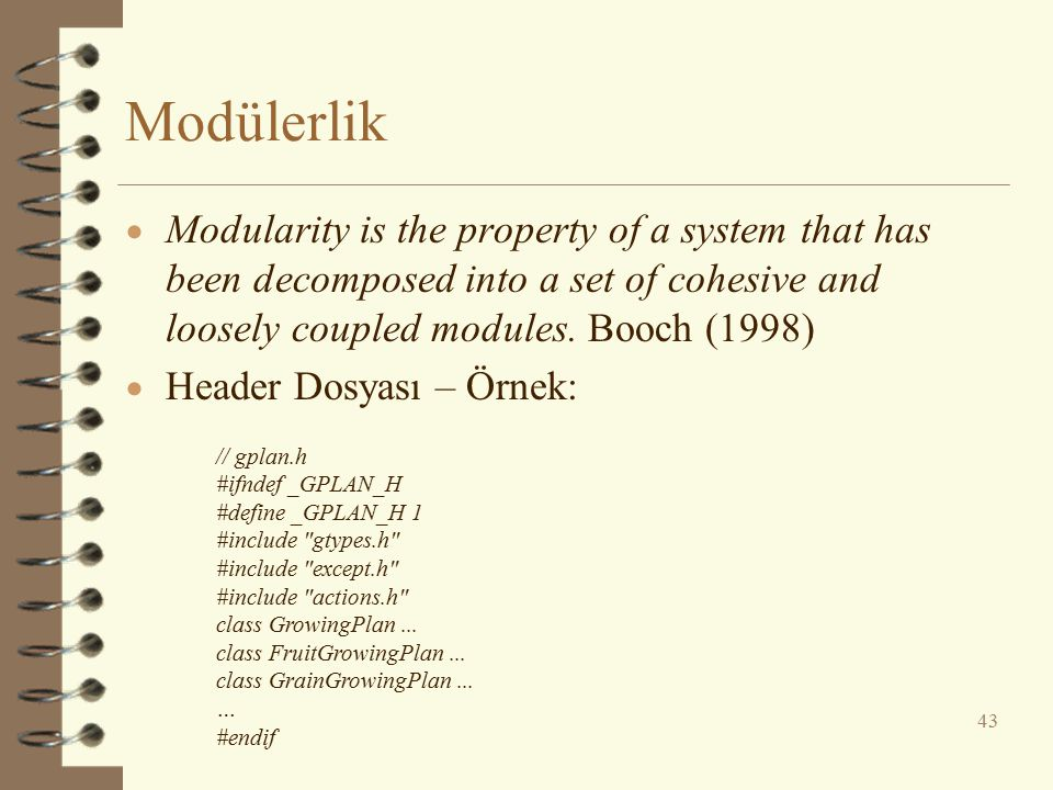 Modülerlik Modularity is the property of a system that has been decomposed into a set of cohesive and loosely coupled modules. Booch (1998)