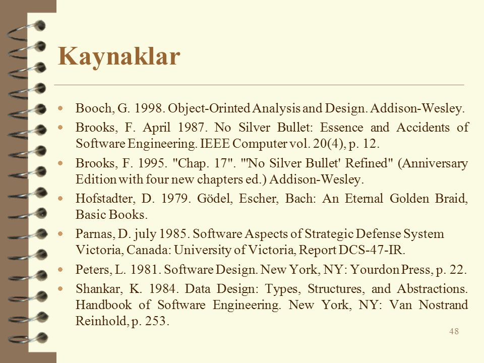 Kaynaklar Booch, G. 1998. Object-Orinted Analysis and Design. Addison-Wesley.