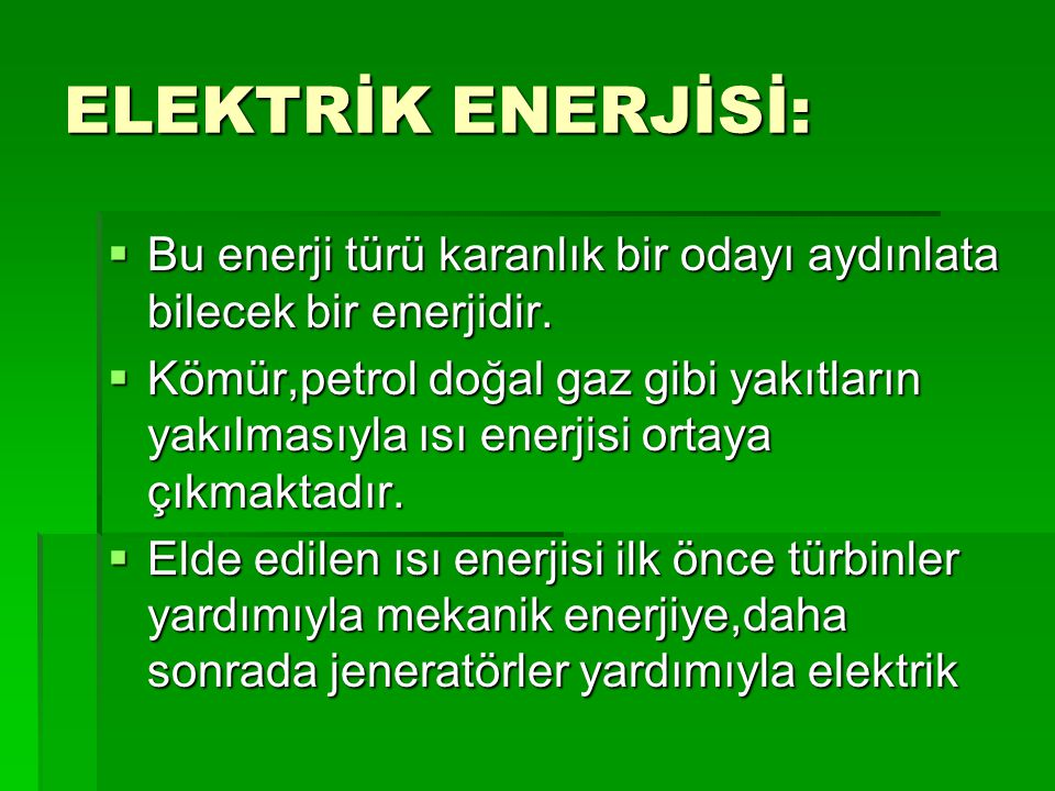 ELEKTRİK ENERJİSİ: Bu enerji türü karanlık bir odayı aydınlata bilecek bir enerjidir.