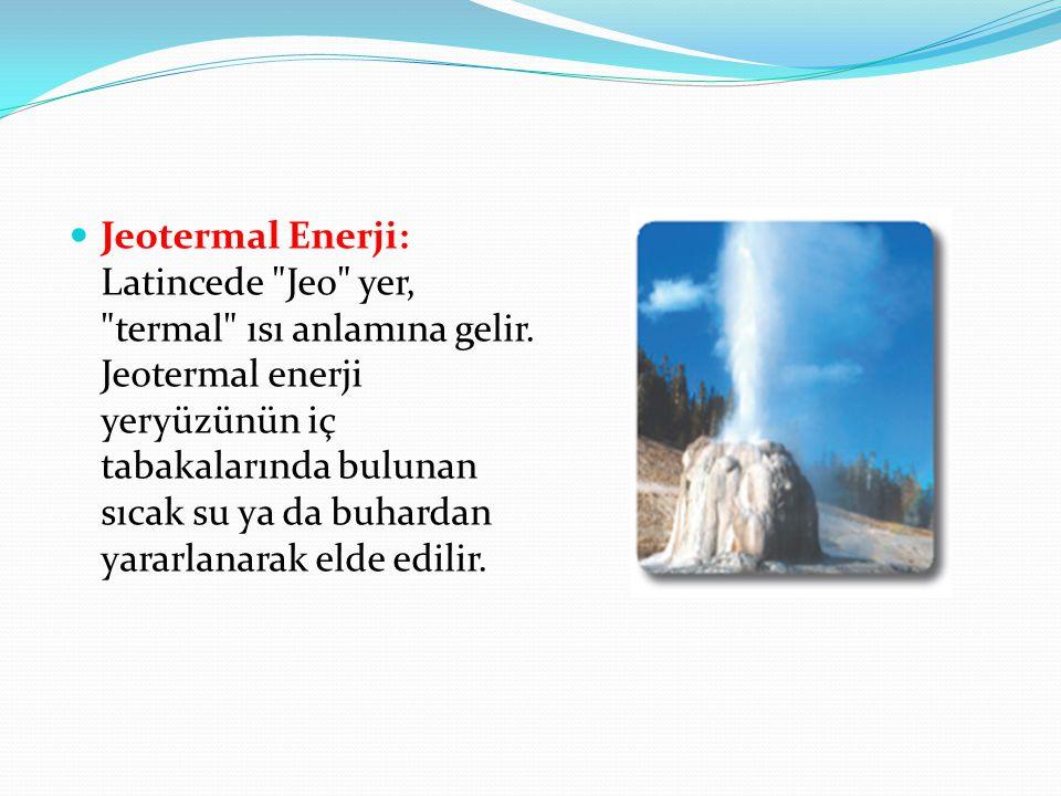 Jeotermal Enerji: Latincede Jeo yer, termal ısı anlamına gelir