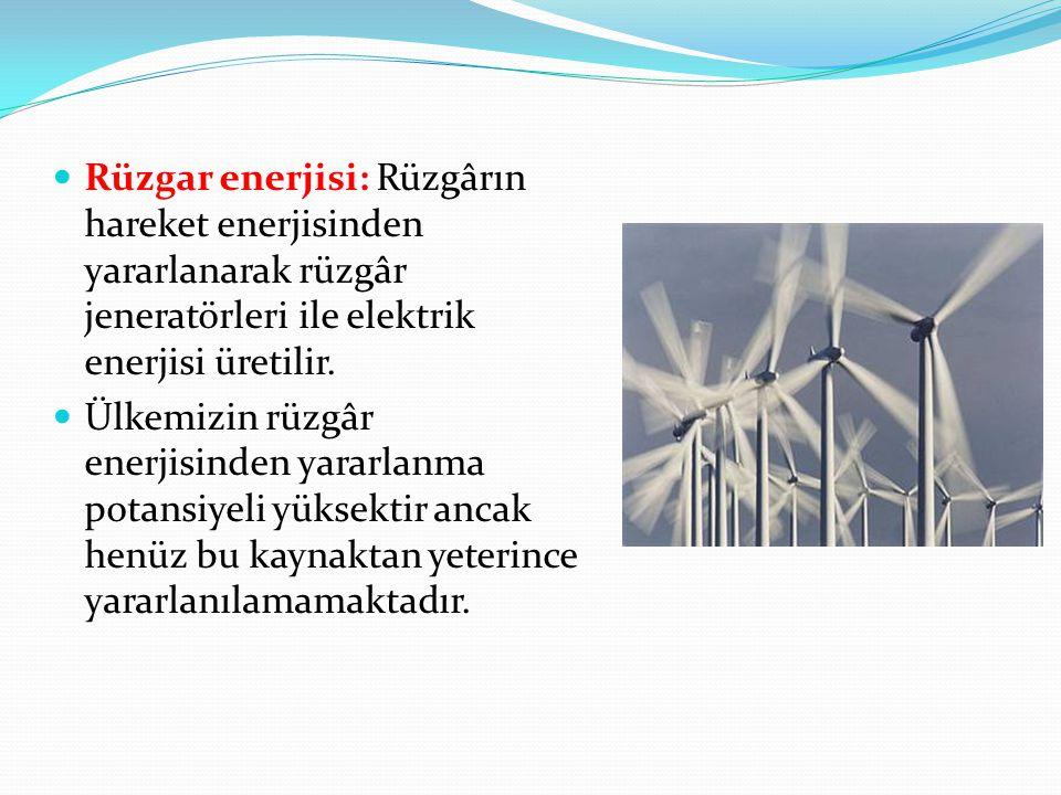 Rüzgar enerjisi: Rüzgârın hareket enerjisinden yararlanarak rüzgâr jeneratörleri ile elektrik enerjisi üretilir.