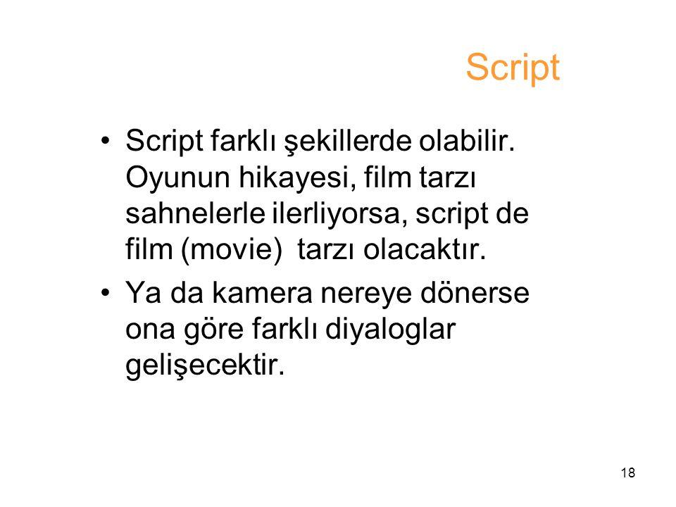 Script Script farklı şekillerde olabilir. Oyunun hikayesi, film tarzı sahnelerle ilerliyorsa, script de film (movie) tarzı olacaktır.