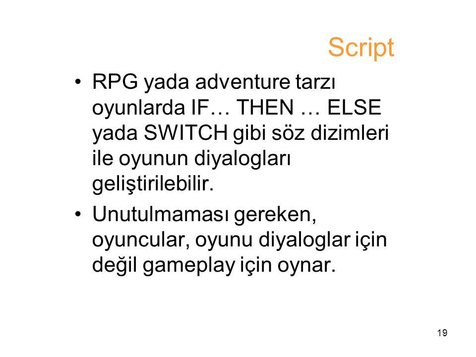 Script RPG yada adventure tarzı oyunlarda IF… THEN … ELSE yada SWITCH gibi söz dizimleri ile oyunun diyalogları geliştirilebilir.