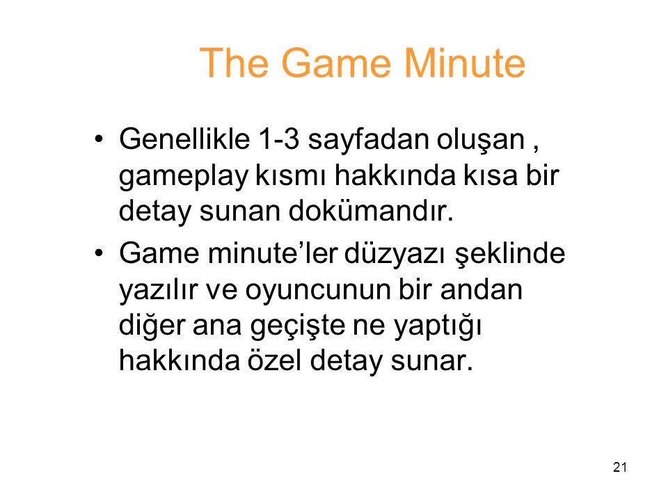 The Game Minute Genellikle 1-3 sayfadan oluşan , gameplay kısmı hakkında kısa bir detay sunan dokümandır.