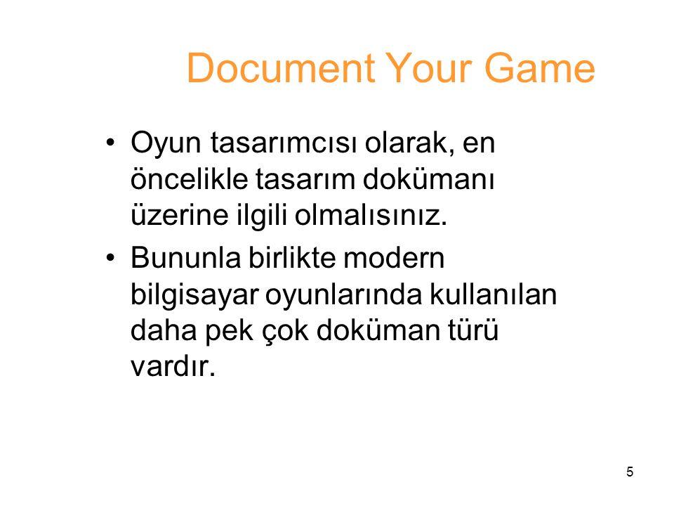 Document Your Game Oyun tasarımcısı olarak, en öncelikle tasarım dokümanı üzerine ilgili olmalısınız.