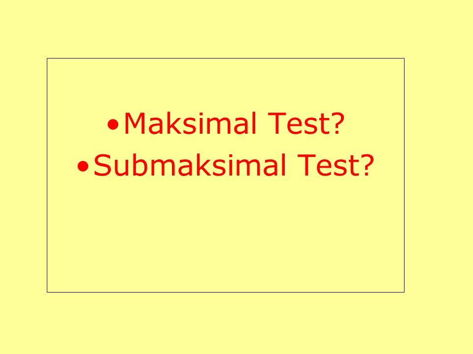 Maksimal Test Submaksimal Test