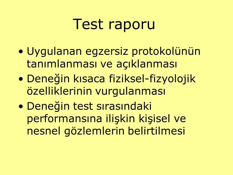 Test raporu Uygulanan egzersiz protokolünün tanımlanması ve açıklanması. Deneğin kısaca fiziksel-fizyolojik özelliklerinin vurgulanması.