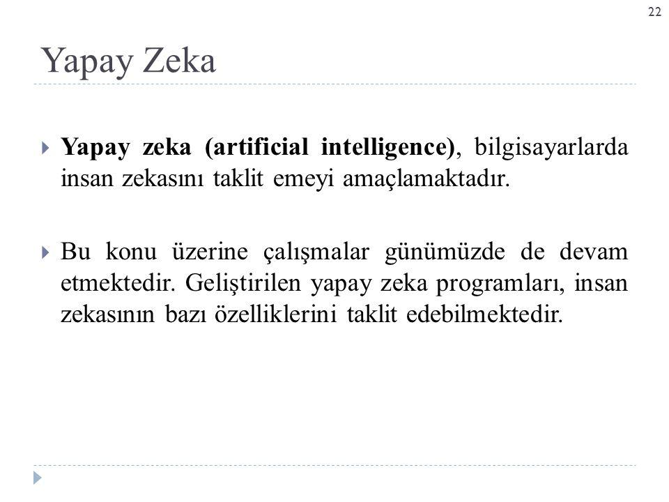 Yapay Zeka Yapay zeka (artificial intelligence), bilgisayarlarda insan zekasını taklit emeyi amaçlamaktadır.