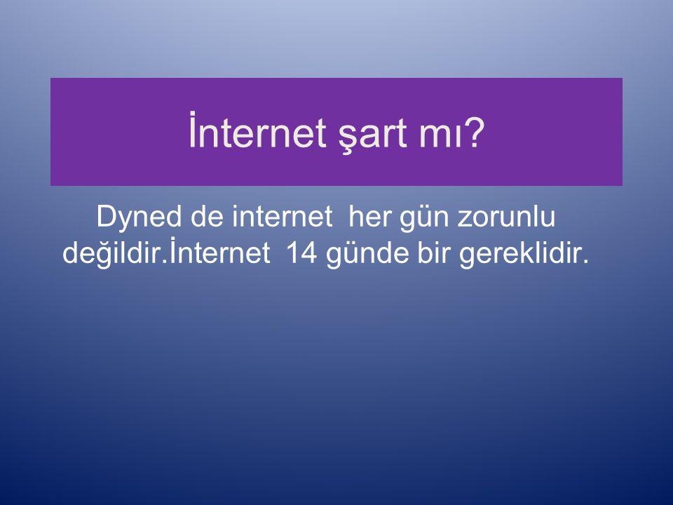 İnternet şart mı Dyned de internet her gün zorunlu değildir.İnternet 14 günde bir gereklidir.