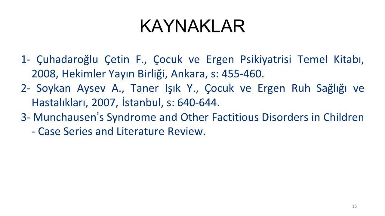 KAYNAKLAR 1- Çuhadaroğlu Çetin F., Çocuk ve Ergen Psikiyatrisi Temel Kitabı, 2008, Hekimler Yayın Birliği, Ankara, s: 455-460.