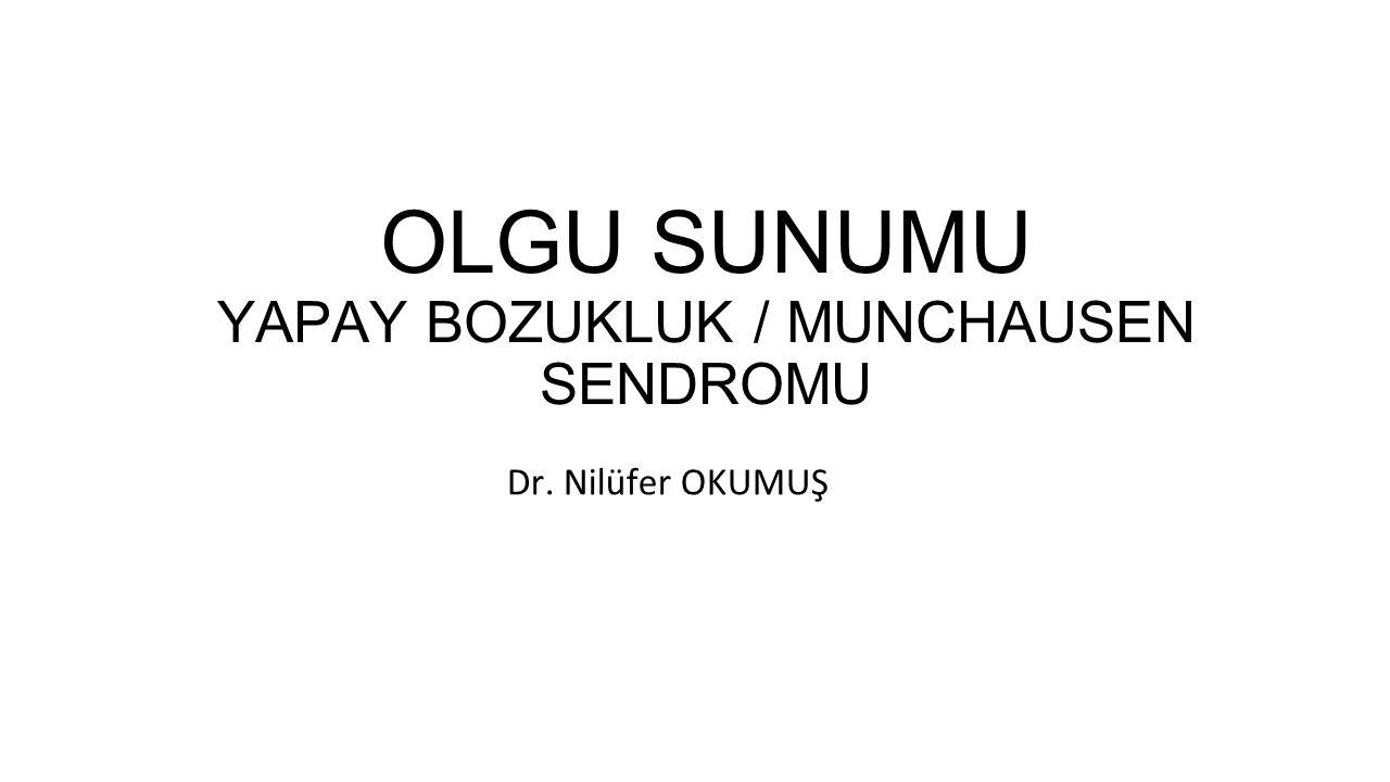 OLGU SUNUMU YAPAY BOZUKLUK / MUNCHAUSEN SENDROMU
