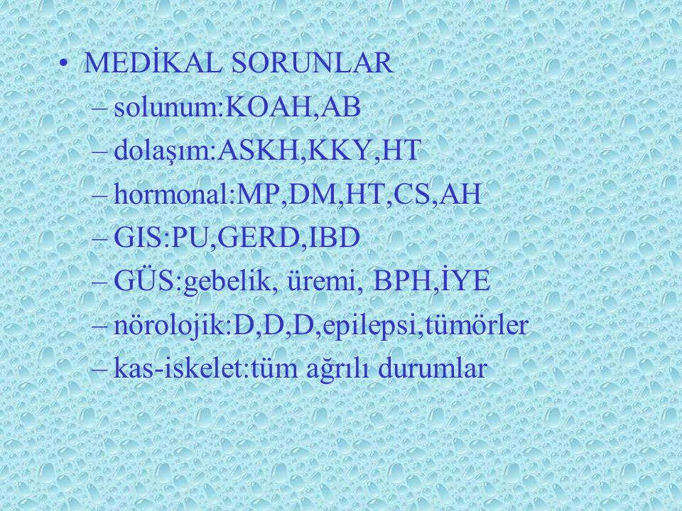 MEDİKAL SORUNLAR solunum:KOAH,AB. dolaşım:ASKH,KKY,HT. hormonal:MP,DM,HT,CS,AH. GIS:PU,GERD,IBD.