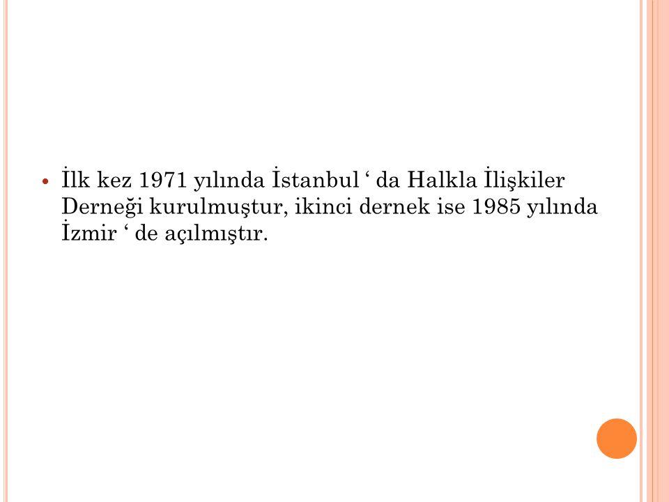 İlk kez 1971 yılında İstanbul ' da Halkla İlişkiler Derneği kurulmuştur, ikinci dernek ise 1985 yılında İzmir ' de açılmıştır.