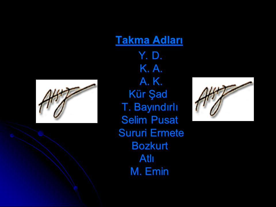 Takma Adları Y. D. K. A. A. K. Kür Şad T.