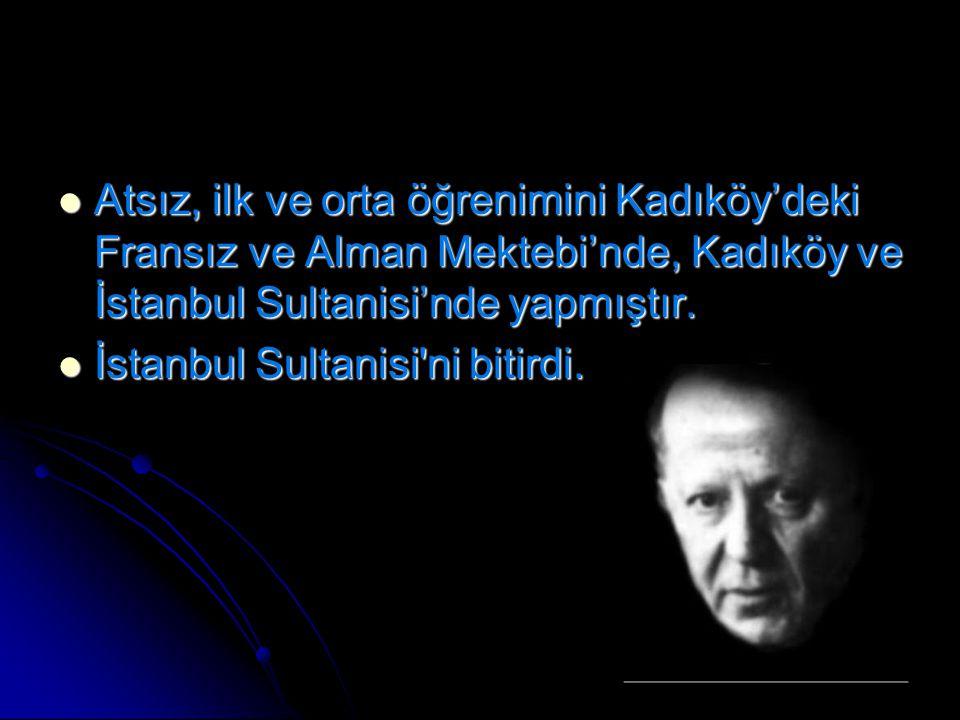 Atsız, ilk ve orta öğrenimini Kadıköy'deki Fransız ve Alman Mektebi'nde, Kadıköy ve İstanbul Sultanisi'nde yapmıştır.