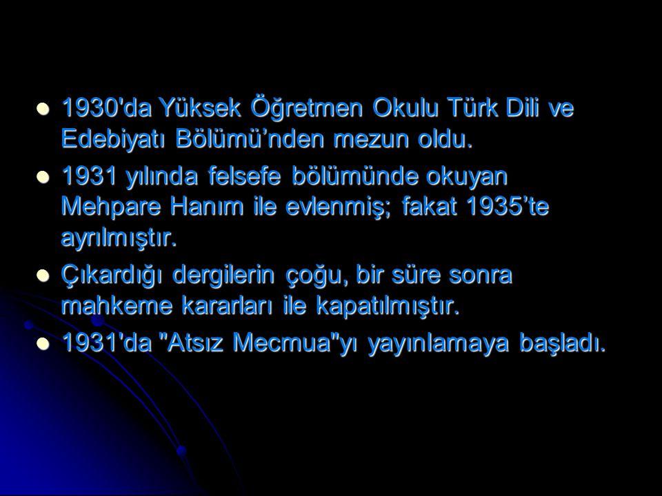 1930 da Yüksek Öğretmen Okulu Türk Dili ve Edebiyatı Bölümü'nden mezun oldu.