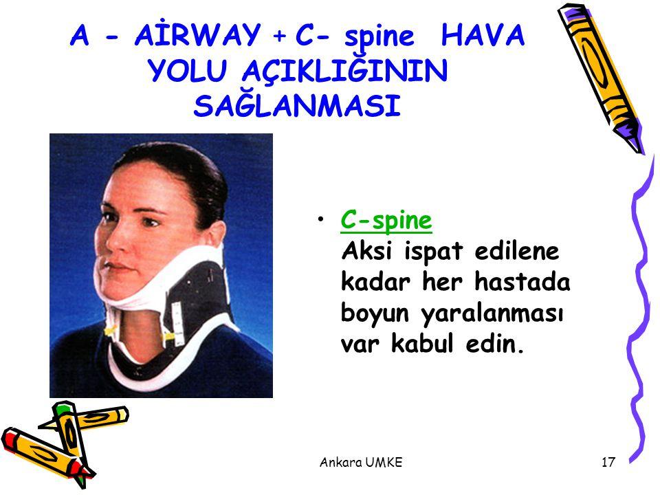 A - AİRWAY + C- spine HAVA YOLU AÇIKLIĞININ SAĞLANMASI