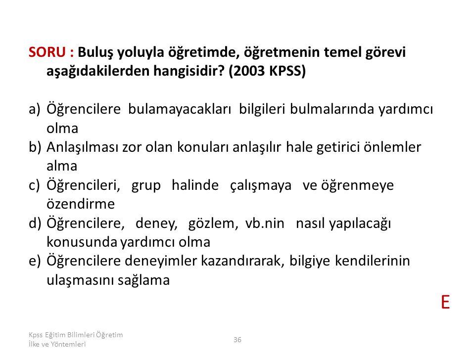 SORU : Buluş yoluyla öğretimde, öğretmenin temel görevi aşağıdakilerden hangisidir (2003 KPSS)