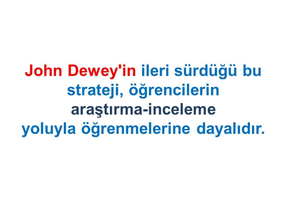 John Dewey in ileri sürdüğü bu strateji, öğrencilerin