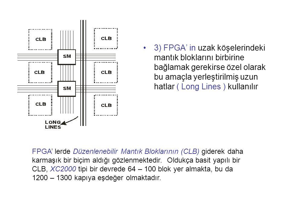3) FPGA' in uzak köşelerindeki mantık bloklarını birbirine bağlamak gerekirse özel olarak bu amaçla yerleştirilmiş uzun hatlar ( Long Lines ) kullanılır