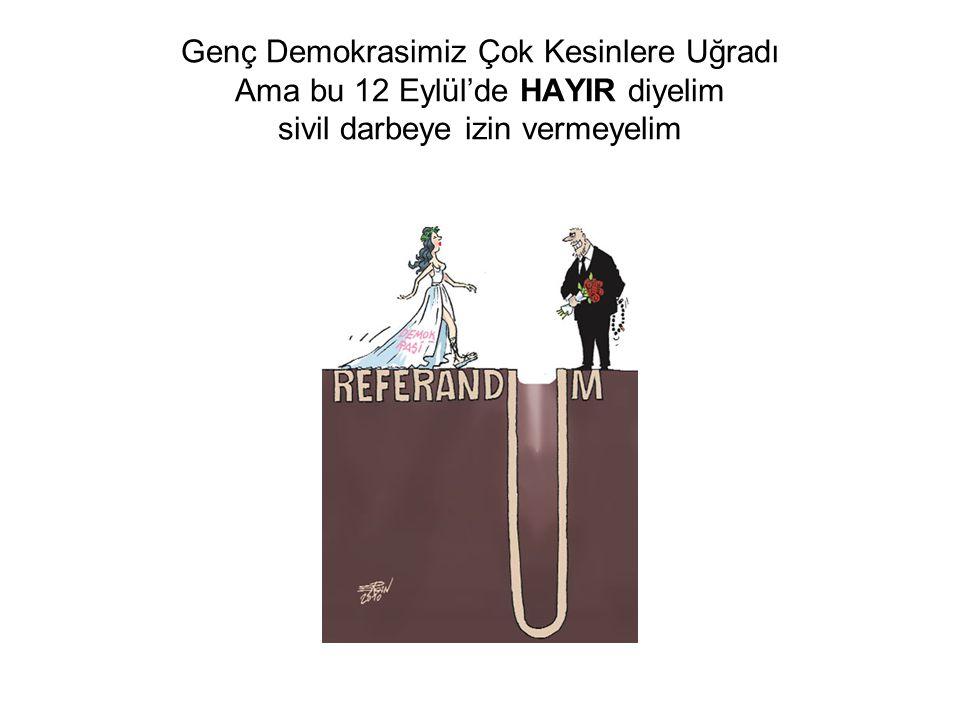 Genç Demokrasimiz Çok Kesinlere Uğradı Ama bu 12 Eylül'de HAYIR diyelim sivil darbeye izin vermeyelim