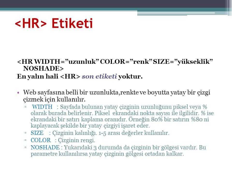 <HR> Etiketi <HR WIDTH= uzunluk COLOR= renk SIZE= yükseklik NOSHADE> En yalın hali <HR> son etiketi yoktur.