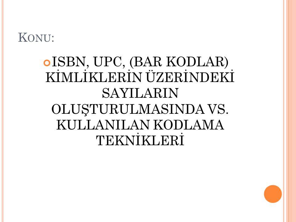 Konu: ISBN, UPC, (BAR KODLAR) KİMLİKLERİN ÜZERİNDEKİ SAYILARIN OLUŞTURULMASINDA VS.