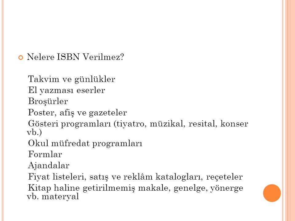 Nelere ISBN Verilmez Takvim ve günlükler. El yazması eserler. Broşürler. Poster, afiş ve gazeteler.